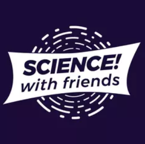 Science! With Friends.